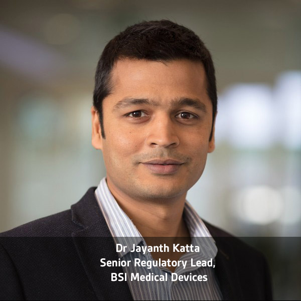 Dr Jayanth Katta, Senior Regulatory Lead, BSI Medical Devices